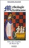 Mythologie chrétienne : Fêtes, rites et mythes du Moyen Âge par Walter