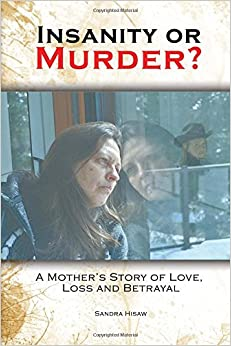 Insanity or Murder: A Mothers Story of Love, Loss and Betrayal