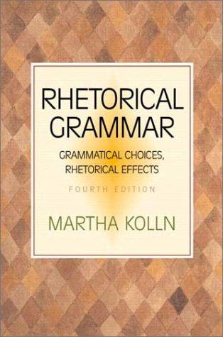 Rhetorical Grammar: Grammatical Choices, Rhetorical Effects (4th Edition)