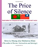 The Price of Silence : A Muslim-Buddhist War of Bangladesh and Myanmar, Khan, Shahnawaz, 1928840035