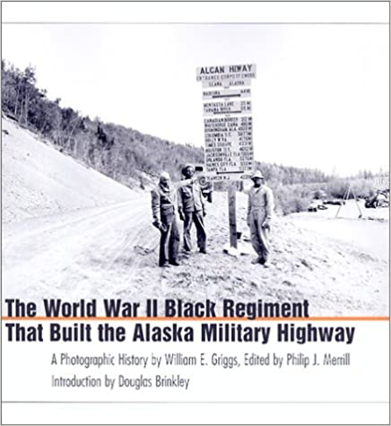 Book The World War II Black Regiment That Built the Alaska Military Highway: A Photographic History