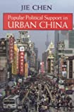 Popular Political Support in Urban China, Jie Chen, 0804749590