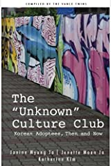"""The """"Unknown"""" Culture Club: Korean Adoptees, Then and Now Paperback"""