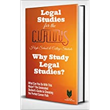 Legal Studies for the Curious High School & College Students: Why Study Legal Studies? (The Undecided Student's Guide to Choosing the Perfect Major & Career)