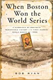 When Boston Won the World Series: A Chronicle of Boston's Remarkable Victory in the First Modern World Series of 1903