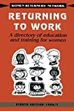 Returning to Work: A Directory of Education and Training for Women (Women Returners' Network) by Women Returners' Network (1996-05-28)