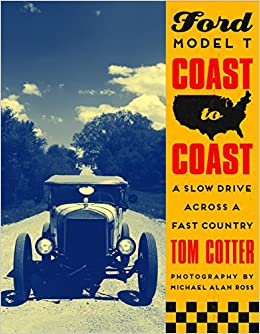 Ford Model T Coast To A Slow Drive Across Fast Country Tom Cotter Henry III 9780760359464 Amazon Books