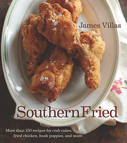 Southern Fried: More Than 150 recipes for Crab Cakes, Fried Chicken, Hush Puppies, and (Southern Fried Chicken)