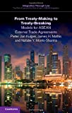 From Treaty-Making to Treaty-Breaking : Models for ASEAN External Trade Agreements, Kuijper, Pieter J. and Mathis, James H., 1107500230