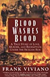 Blood Washes Blood: A True Story of Love, Murder, and Redemption Under the Sicilian Sun by Frank Viviano front cover