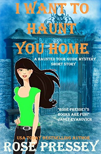 I Want to Haunt You Home: A Haunted Tour Guide Mystery Short Story by [Pressey, Rose]