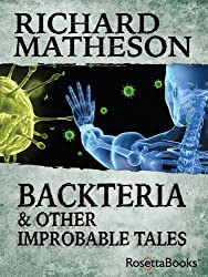 Backteria and Other Improbable Tales (Richard Matheson Series Book 3)