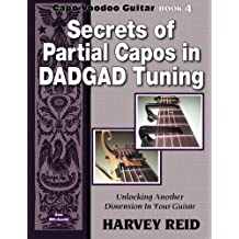 Secrets of Partial Capos In DADGAD Tuning: Unlocking Another Dimension In Your Guitar (Capo Voodoo Guitar) (Volume 4) by Harvey Reid (2012-10-01)