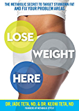 Lose Weight Here:The Metabolic Secret to Target Stubborn Fat and Fix Your Problem Areas