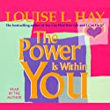 The Power is Within You Hörbuch von Louise L. Hay Gesprochen von: Louise L. Hay
