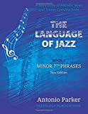 The Language Of Jazz - Book 1 Minor 7th Phrases (New Edition): Minor 7th Phrases (The Language of Jazz Series) (Volume 1)