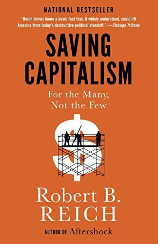 Saving Capitalism: For the Many, Not the Few by Robert B. Reich (2016-05-03) (Saving Capitalism For The Many Not The Few)