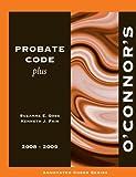 O'Connor's Probate Code Plus 2008-2009