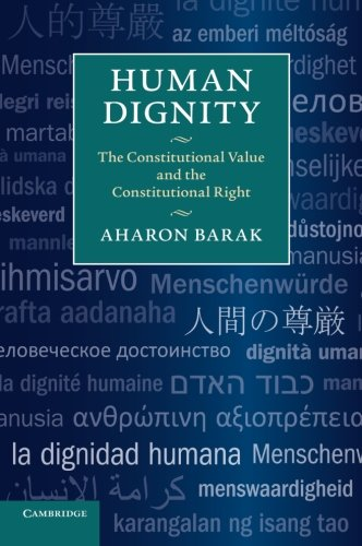 Human Dignity: The Constitutional Value and the Constitutional Right (The Value Of Dignity)