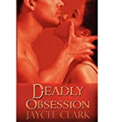 [ Deadly Obsession ] By Clark, Jaycee (Author) [ Jan - 2013 ] [ Paperback ]