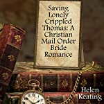 Saving Lonely Crippled Thomas: A Christian Mail Order Bride Romance | Helen Keating