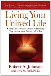 Living Your Unlived Life: Coping with Unrealized Dreams and Fulfilling Your Purpose in the...Second Half of Life