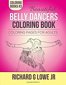 Beautiful Belly Dancers Coloring Book: Coloring Pages for Adults (Coloring Books) (Volume 3)