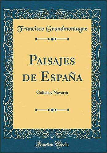 Paisajes de España: Galicia y Navarra Classic Reprint: Amazon.es: Grandmontagne, Francisco: Libros