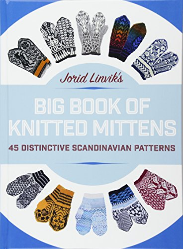 Jorid Linvik's Big Book of Knitted Mittens: 45 Distinctive Scandinavian Patterns (Norwegian Mittens)