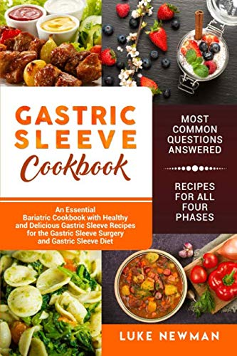 Gastric Sleeve Cookbook: An Essential Bariatric Cookbook with Healthy and Delicious Gastric Sleeve Recipes for the Gastric Sleeve Surgery and Gastric Sleeve Diet