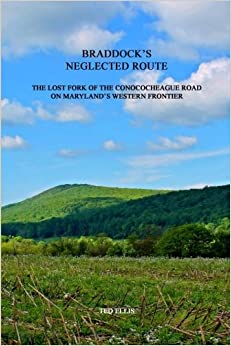 Braddock's Neglected Route: The Forgotten Fork of the Conococheague Road on Maryland's Western Frontier