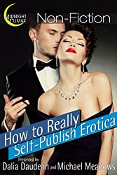 How to Really Self-Publish Erotica: The Truth About Kinks, Covers, Advertising and More! (Erotica Author Secrets Book 1)