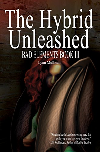 The Hybrid Unleashed (Bad Elements Book 3) by [Mullican, Lynn]