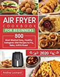 Air Fryer Cookbook for Beginners 2020: 800 Most