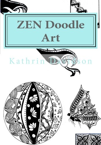 ZEN Doodle Art: Unleash Your Creativity with ZEN Doodle Patterns (Doodling with Kathrin Davidson) (Volume 1)