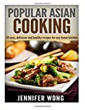 Popular Asian Cooking: 50 Easy, Delicious, and Healthy Recipes for any Home Kitchen