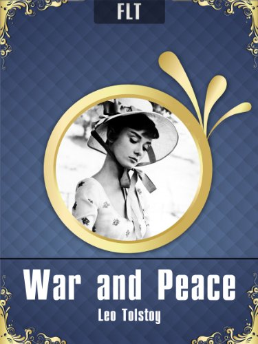 War and Peace by Leo Tolstoy [New edition with best navigation & active TOC] (FLT Classics - Leo Tolstoy Book 1)