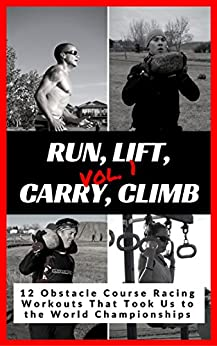 Run, Lift, Carry, Climb: 12 Obstacle Course Racing Workouts That Took Us to the World Championships by [Nadoroznick, Riley]