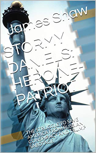 STORMY DANIELS: HEROINE-PATRIOT: THE STRUGGLE TO SAVE AMERICA FROM RUSSIAN CONSPIRACY AND TRUMP SABOTAGE