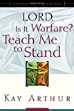 Lord, Is It Warfare? Teach Me to Stand, Kay Arthur, 1578564425