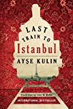 Book cover from Last Train to Istanbul: A Novel by Ayse Kulin