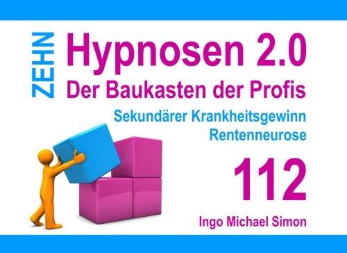 Zehn Hypnosen 2.0 - Band 112: Sekundärer Krankheitsgewinn, Rentenneurose (German Edition) pdf