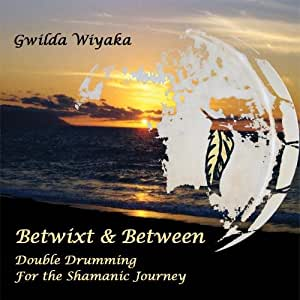 Betwixt & Between: Double Drumming for the Shamanic Jurney