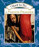 : I Want to Be a Fashion Designer