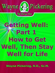 Getting Well: Part 1 How to Get Well, Then Stay Well for Life