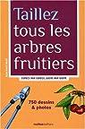 Taillez tous les arbres fruitiers : Espèce par espèce, geste par geste par Prat