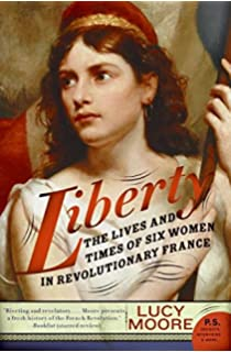 com the women of paris and their french revolution  liberty the lives and times of six women in revolutionary