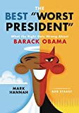 The Best Worst President: What the Right Gets Wrong About Barack Obama