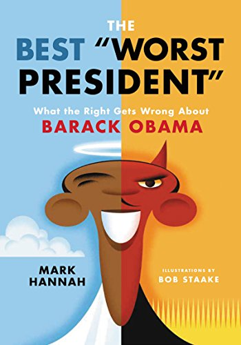 The Best Worst President: What the Right Gets Wrong About Barack Obama (Defending Liberalism)