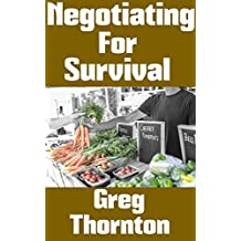 Negotiating For Survival: The Ultimate Beginner's Guide On How To Trade, Barter, and Negotiate In A Grid Down Disaster Scenario